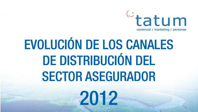 Evolución de los canales de distribución del sector asegurador 2012 de Tatum